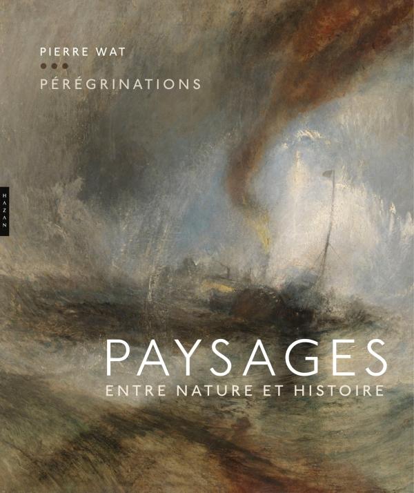 Pierre Wat, Pérégrinations. Paysages entre nature et histoire. Editions Hazan